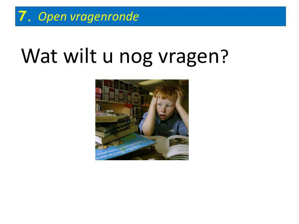 7. Open vragenronde Wat wilt u nog vragen