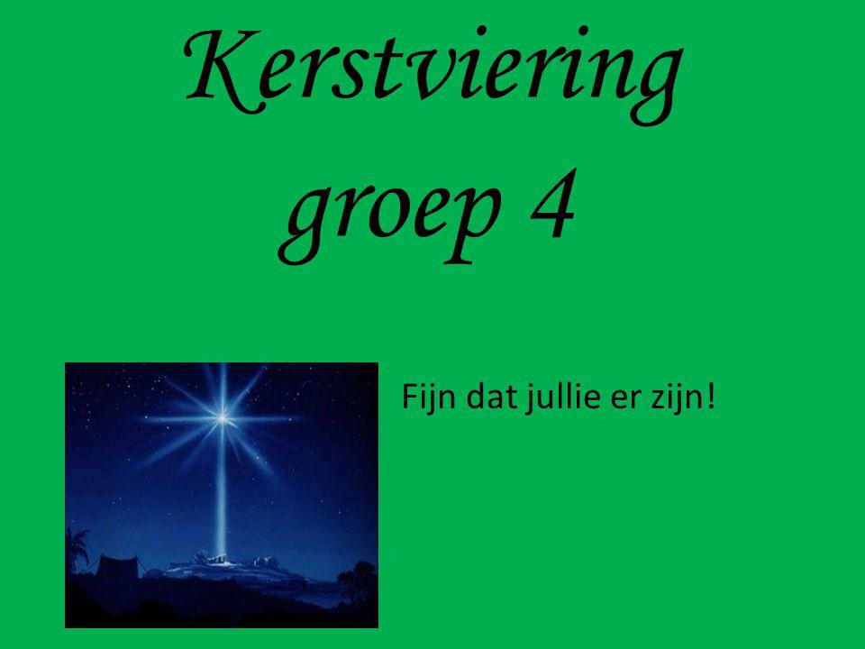 Kerstviering groep 4 Fijn dat jullie er zijn!