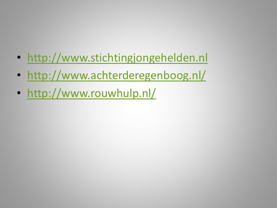 http://www.stichtingjongehelden.nl http://www.achterderegenboog.nl/ http://www.rouwhulp.nl/