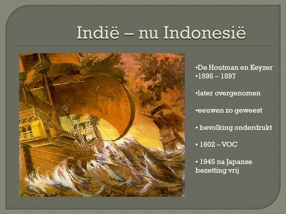 Indië – nu Indonesië De Houtman en Keyzer 1595 – 1597