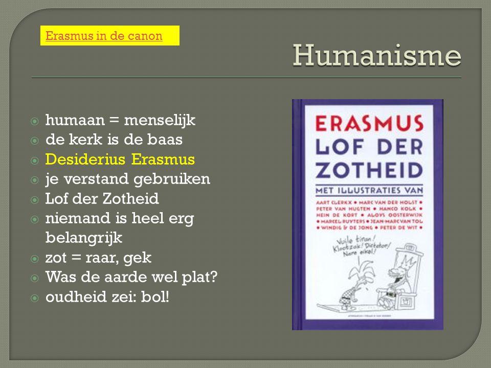 Humanisme humaan = menselijk de kerk is de baas Desiderius Erasmus