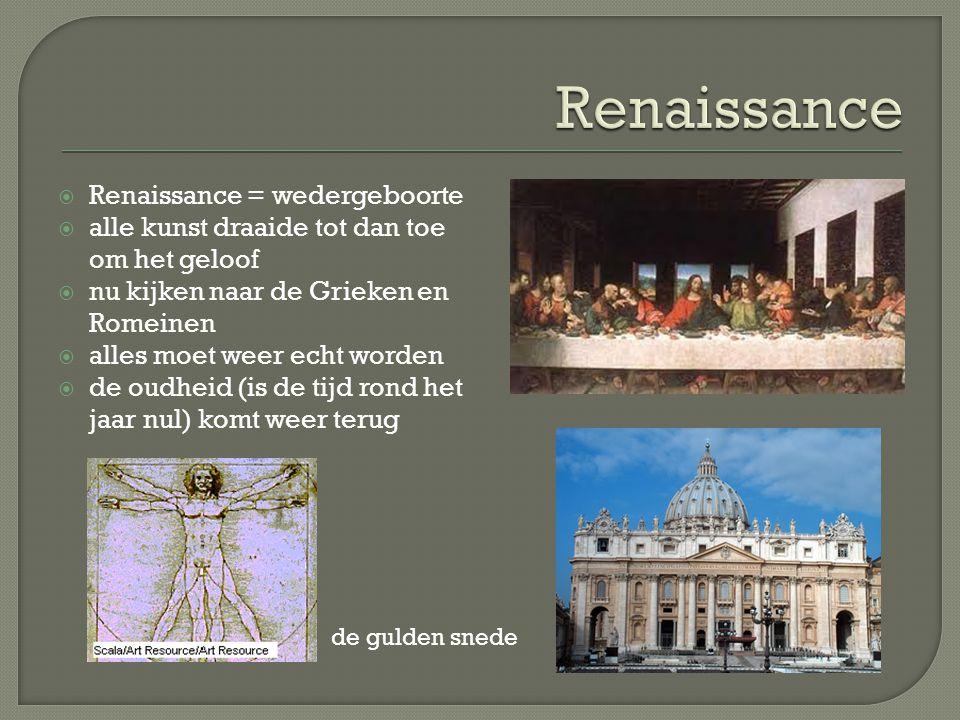 Renaissance Renaissance = wedergeboorte