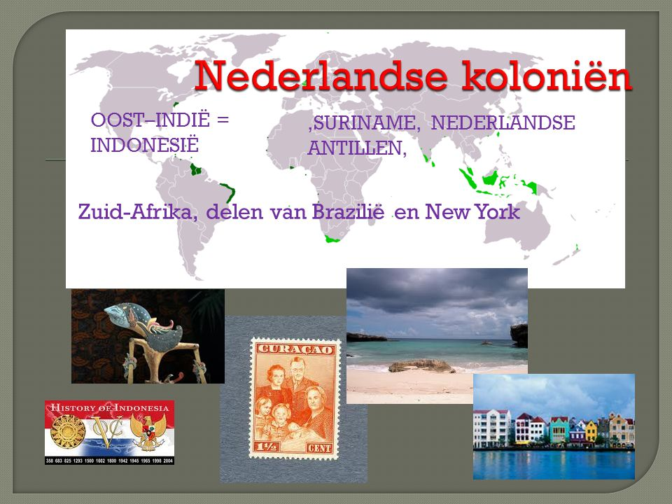 Nederlandse koloniën Zuid-Afrika, delen van Brazilië en New York