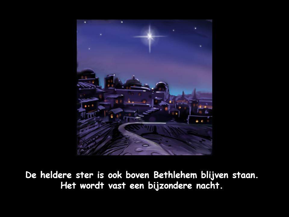 De heldere ster is ook boven Bethlehem blijven staan.