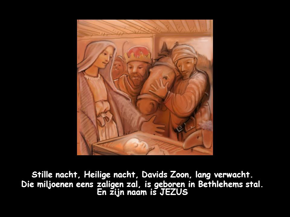 Stille nacht, Heilige nacht, Davids Zoon, lang verwacht.