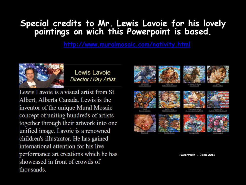 Special credits to Mr. Lewis Lavoie for his lovely paintings on wich this Powerpoint is based.