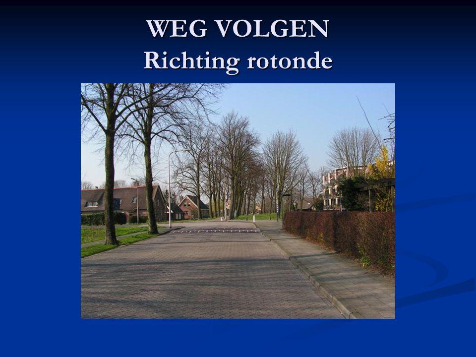 WEG VOLGEN Richting rotonde