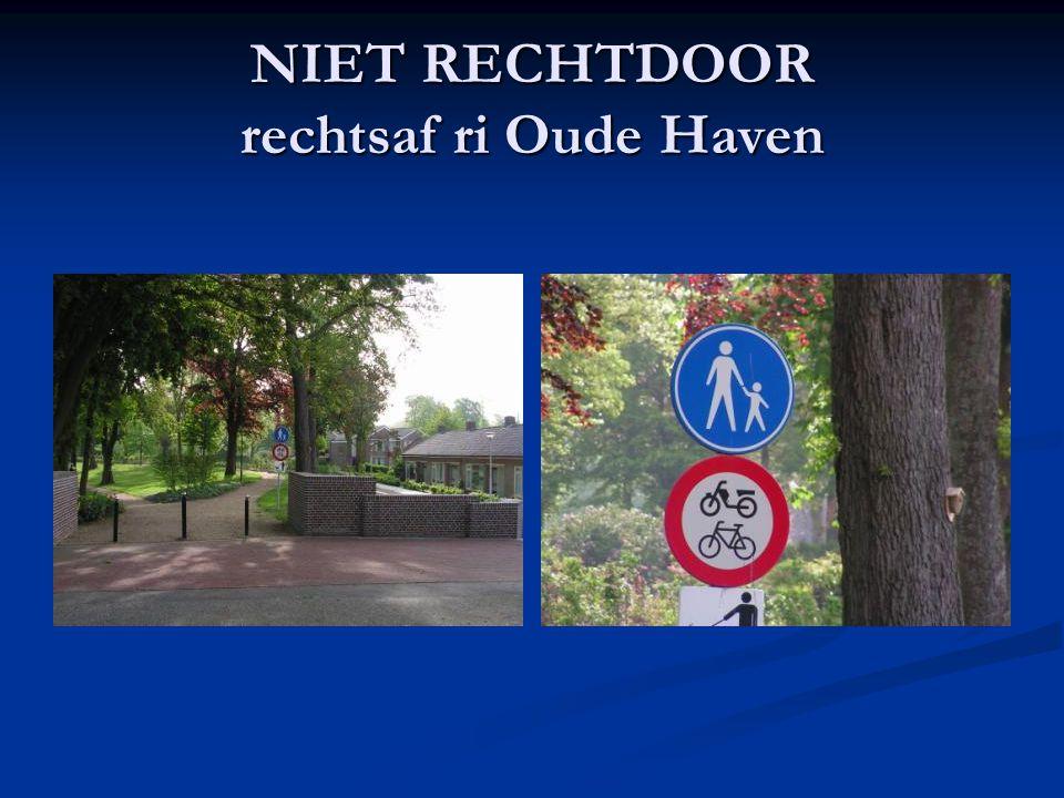 NIET RECHTDOOR rechtsaf ri Oude Haven