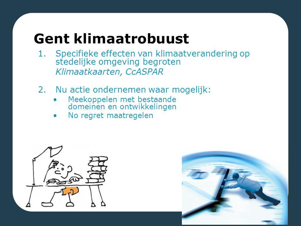 Gent klimaatrobuust Specifieke effecten van klimaatverandering op stedelijke omgeving begroten. Klimaatkaarten, CcASPAR.