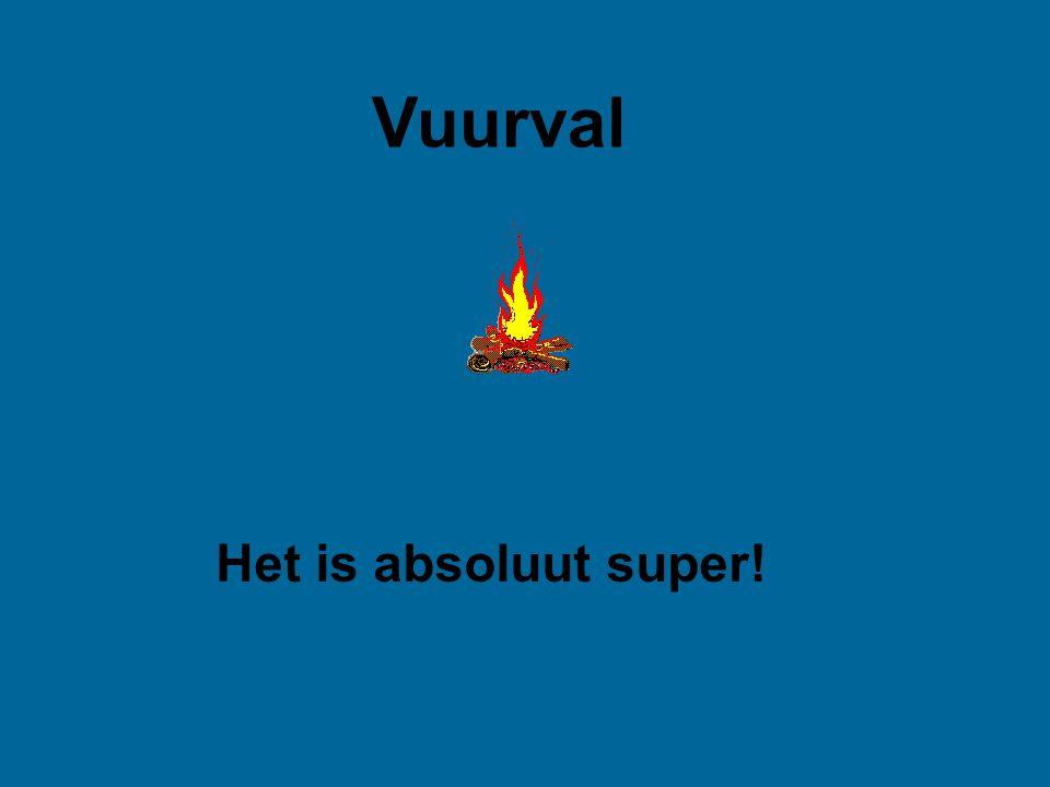 Vuurval Het is absoluut super!