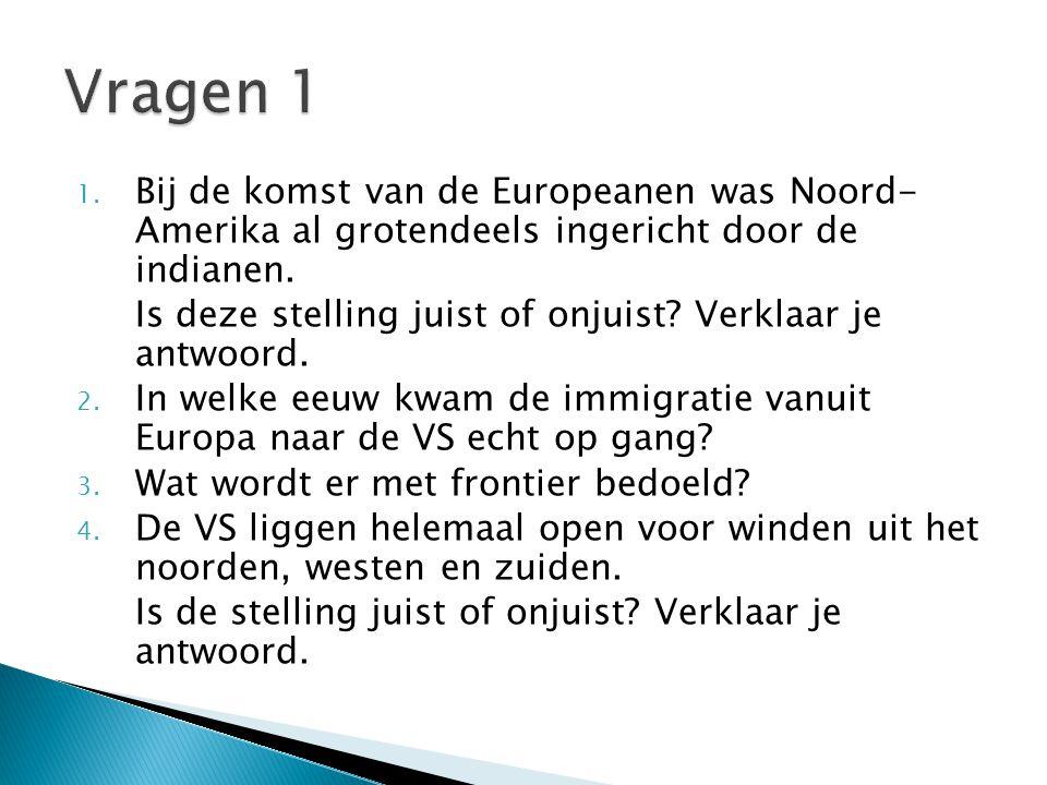 Vragen 1 Bij de komst van de Europeanen was Noord- Amerika al grotendeels ingericht door de indianen.