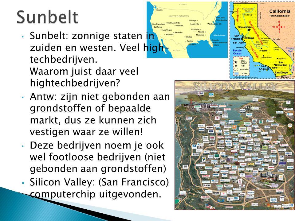 Sunbelt Sunbelt: zonnige staten in zuiden en westen. Veel high- techbedrijven. Waarom juist daar veel hightechbedrijven