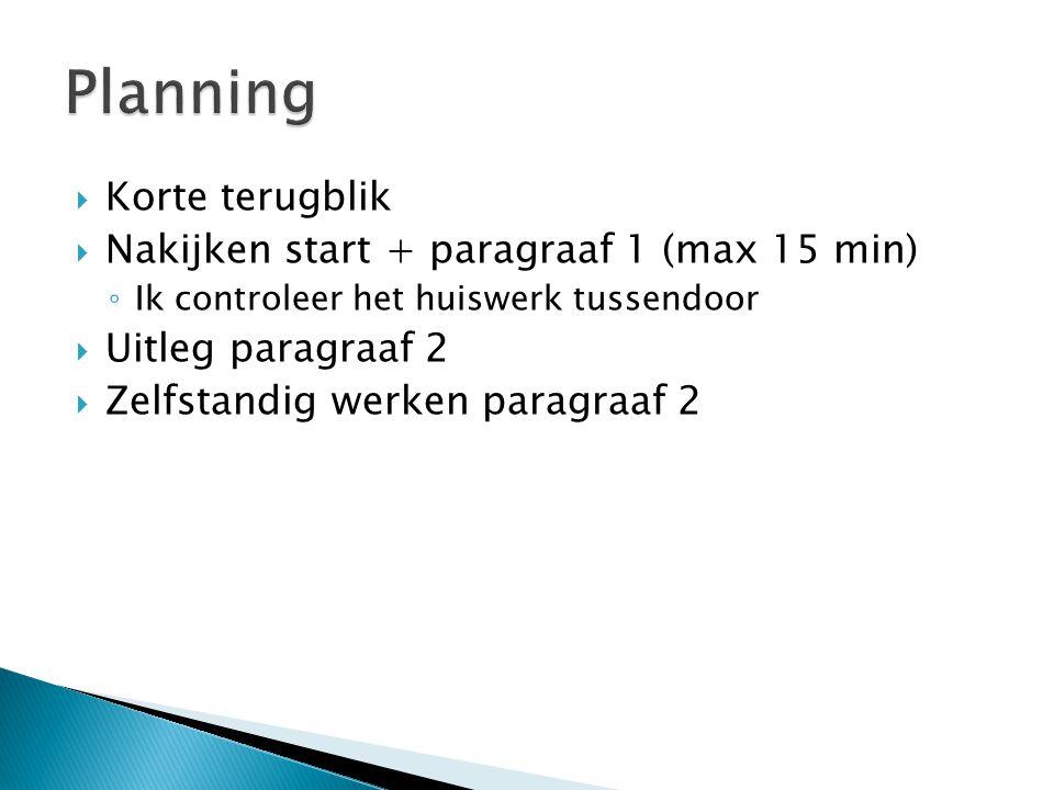 Planning Korte terugblik Nakijken start + paragraaf 1 (max 15 min)