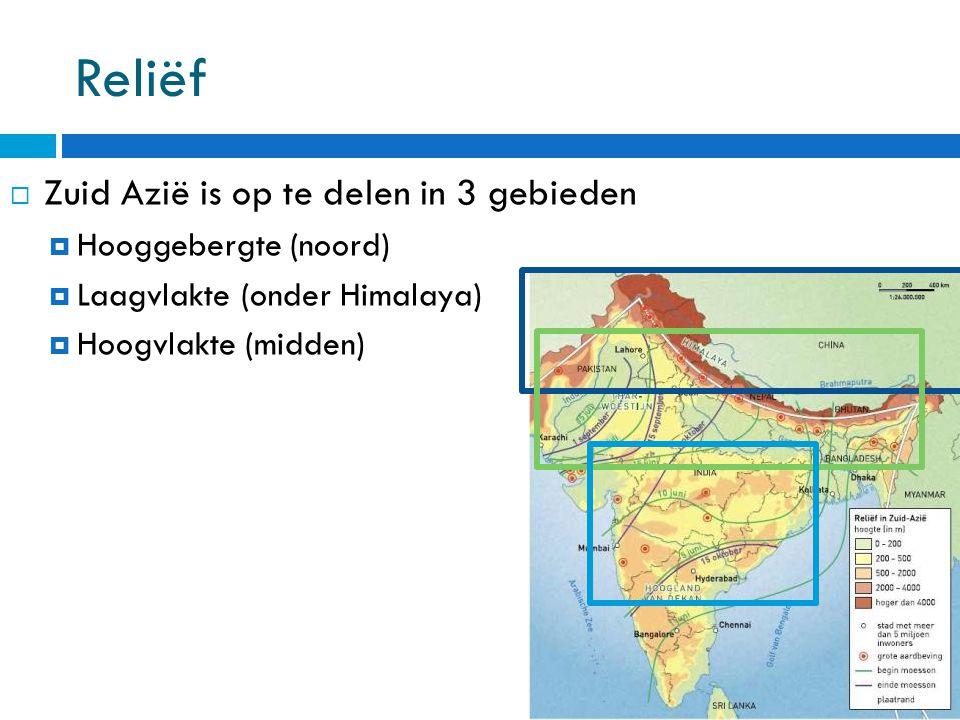 Reliëf Zuid Azië is op te delen in 3 gebieden Hooggebergte (noord)