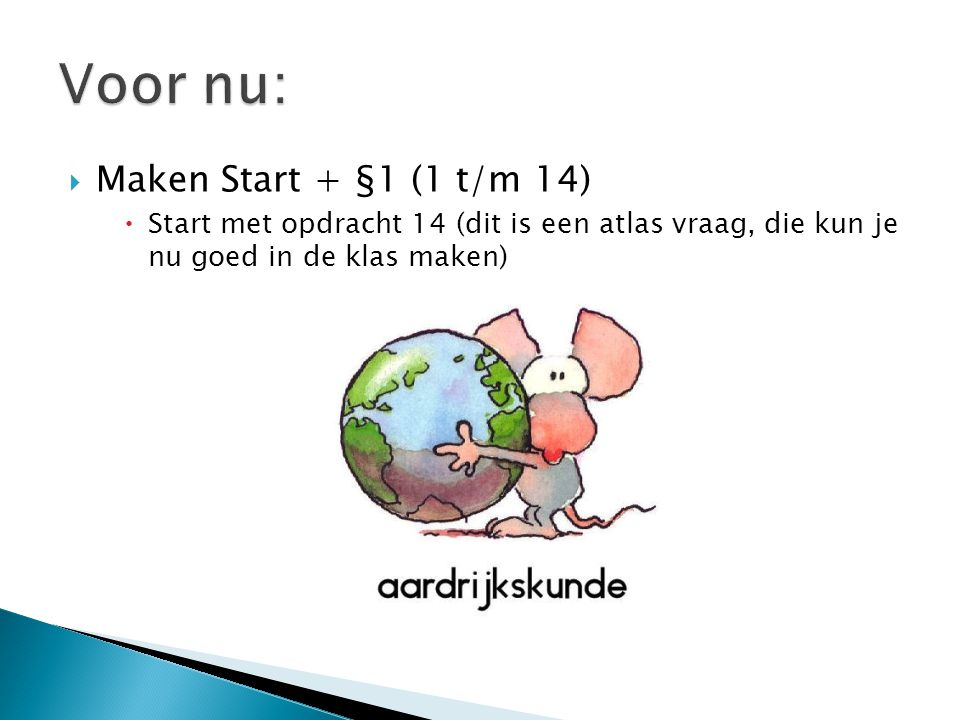 Voor nu: Maken Start + §1 (1 t/m 14)