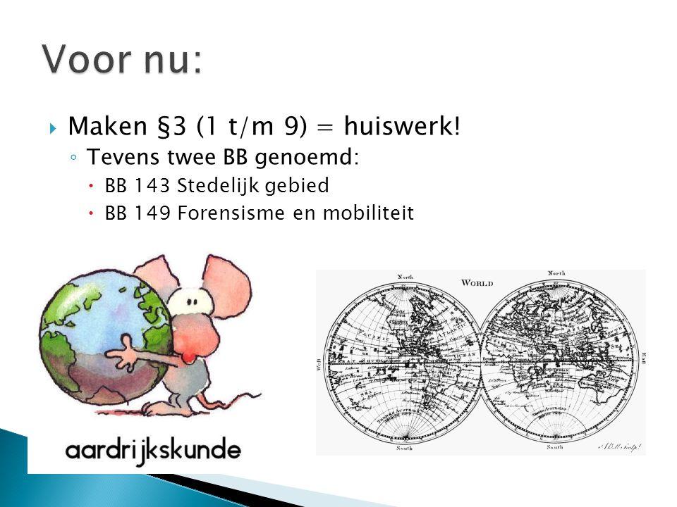 Voor nu: Maken §3 (1 t/m 9) = huiswerk! Tevens twee BB genoemd: