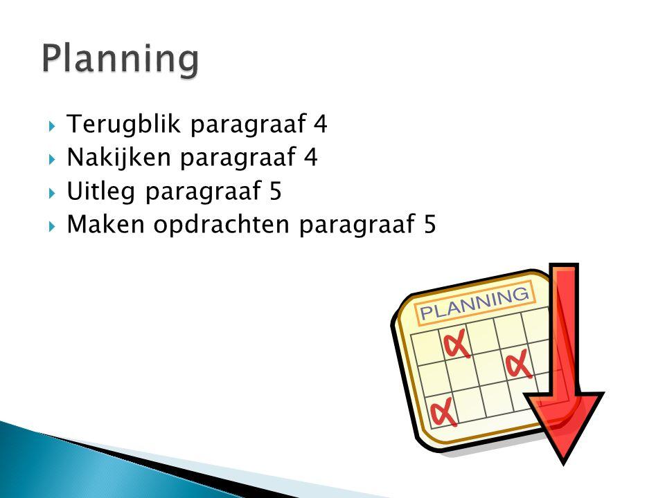 Planning Terugblik paragraaf 4 Nakijken paragraaf 4 Uitleg paragraaf 5