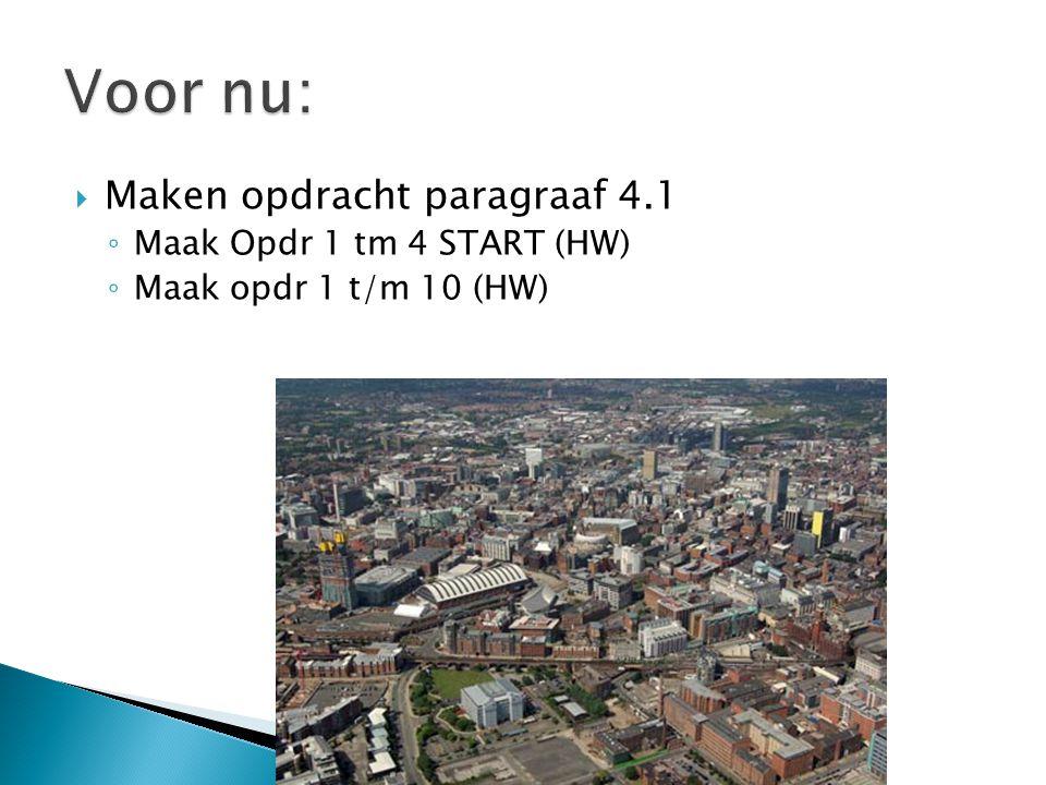 Voor nu: Maken opdracht paragraaf 4.1 Maak Opdr 1 tm 4 START (HW)