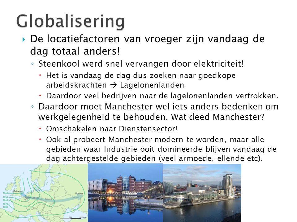 Globalisering De locatiefactoren van vroeger zijn vandaag de dag totaal anders! Steenkool werd snel vervangen door elektriciteit!