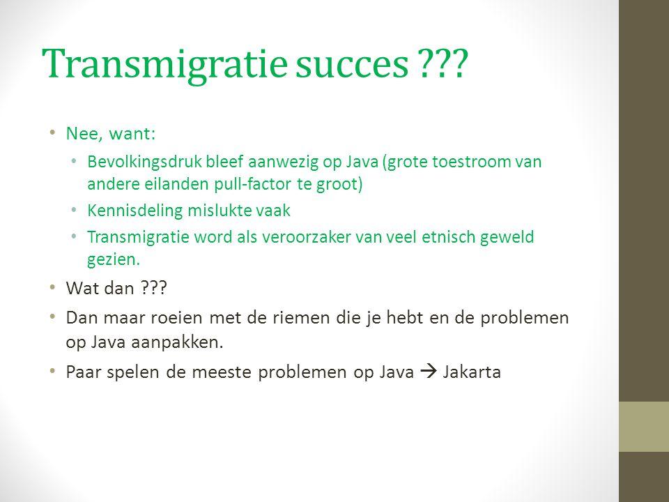 Transmigratie succes Nee, want: Wat dan