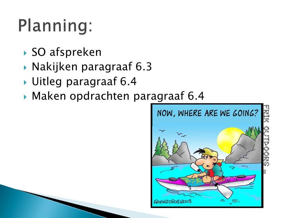 Planning: SO afspreken Nakijken paragraaf 6.3 Uitleg paragraaf 6.4