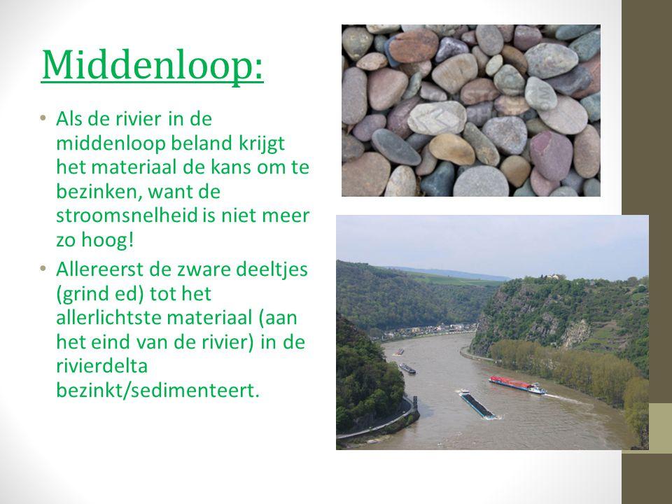 Middenloop: Als de rivier in de middenloop beland krijgt het materiaal de kans om te bezinken, want de stroomsnelheid is niet meer zo hoog!
