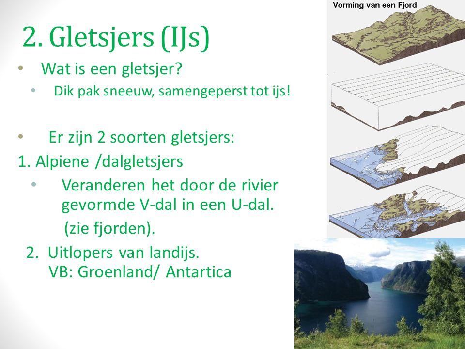 2. Gletsjers (IJs) Wat is een gletsjer Er zijn 2 soorten gletsjers: