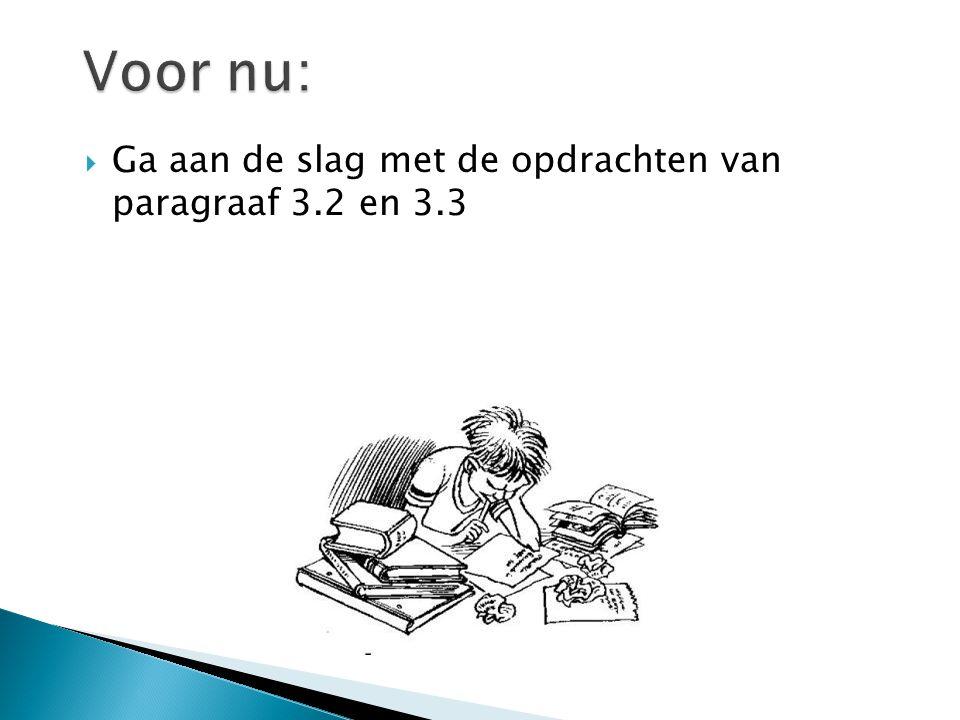Voor nu: Ga aan de slag met de opdrachten van paragraaf 3.2 en 3.3