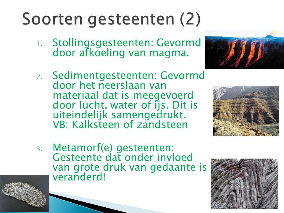 Soorten gesteenten (2) Stollingsgesteenten: Gevormd door afkoeling van magma.