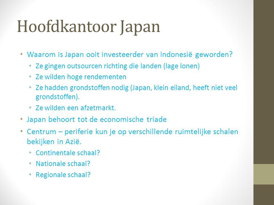Hoofdkantoor Japan Waarom is Japan ooit investeerder van Indonesië geworden Ze gingen outsourcen richting die landen (lage lonen)