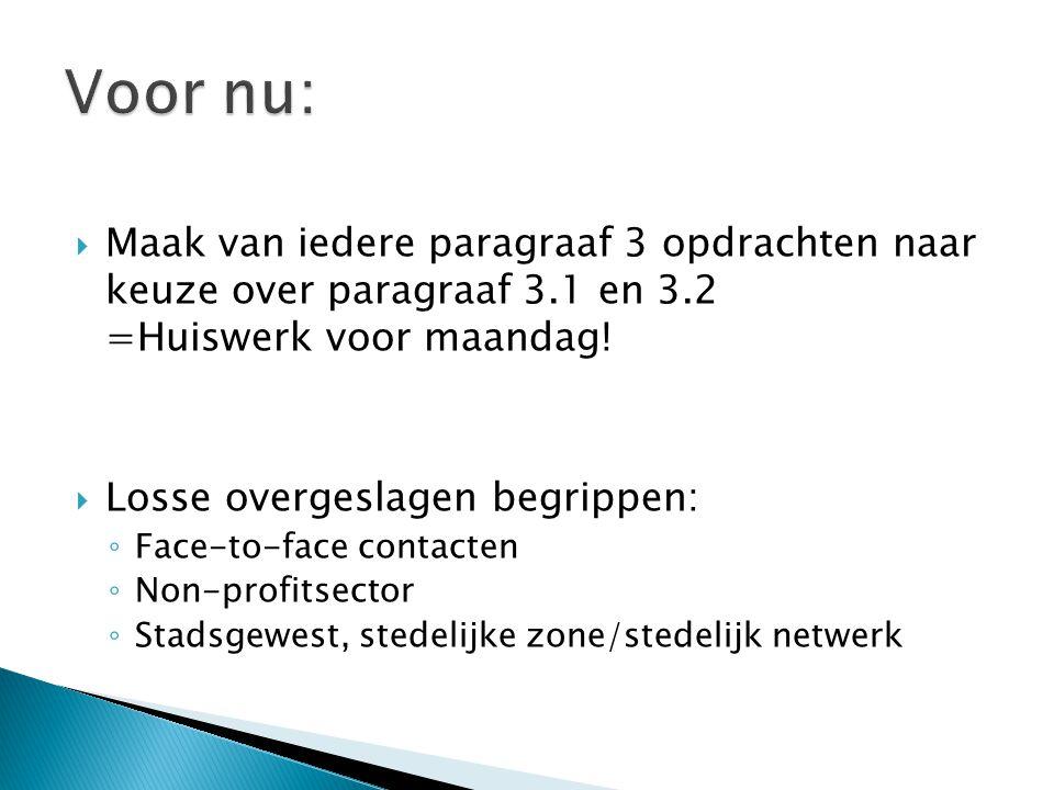 Voor nu: Maak van iedere paragraaf 3 opdrachten naar keuze over paragraaf 3.1 en 3.2 =Huiswerk voor maandag!