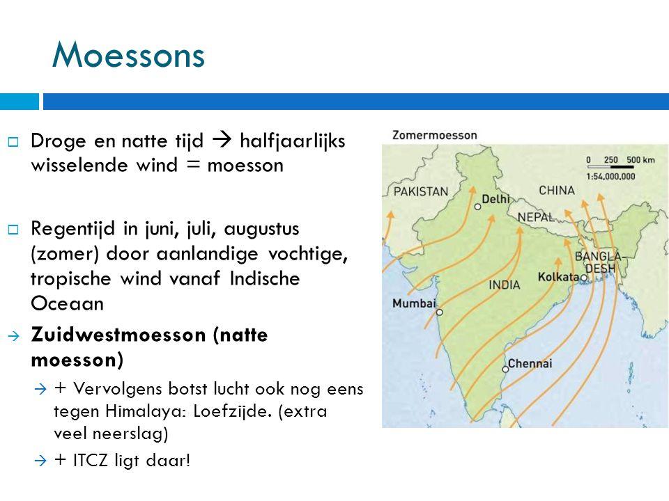 Moessons Droge en natte tijd  halfjaarlijks wisselende wind = moesson
