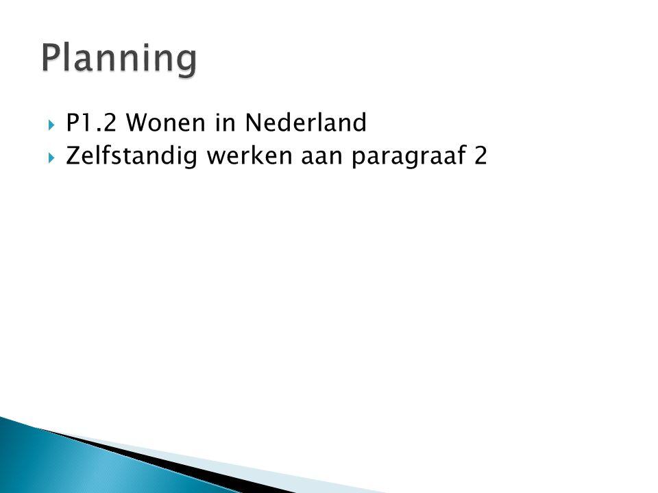 Planning P1.2 Wonen in Nederland Zelfstandig werken aan paragraaf 2