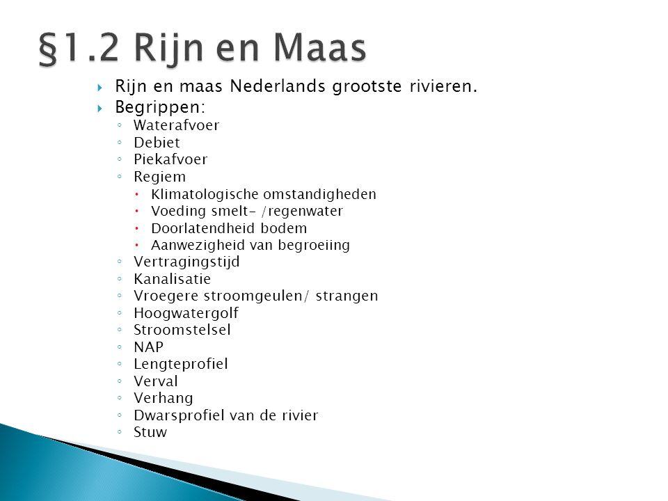 §1.2 Rijn en Maas Rijn en maas Nederlands grootste rivieren.