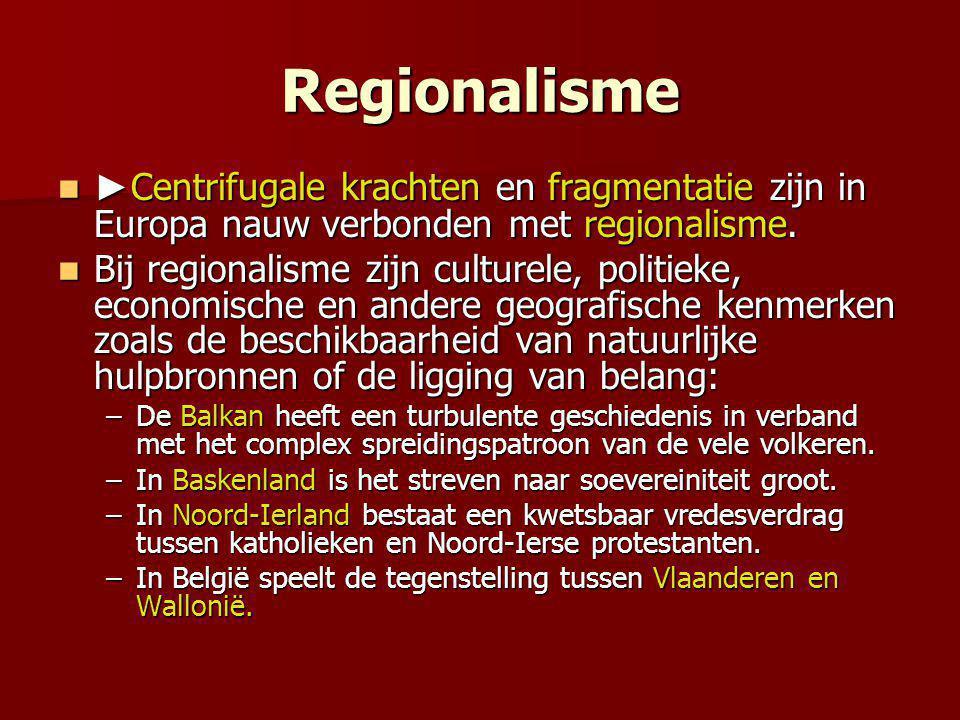 Regionalisme ►Centrifugale krachten en fragmentatie zijn in Europa nauw verbonden met regionalisme.