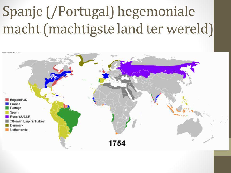 Spanje (/Portugal) hegemoniale macht (machtigste land ter wereld)