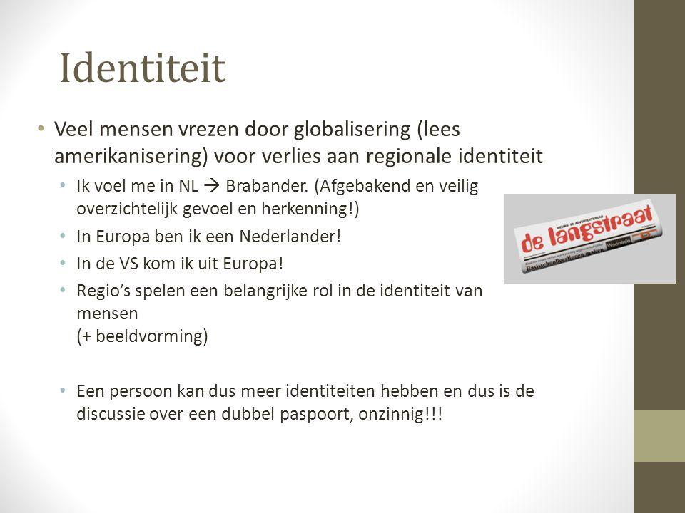 Identiteit Veel mensen vrezen door globalisering (lees amerikanisering) voor verlies aan regionale identiteit.