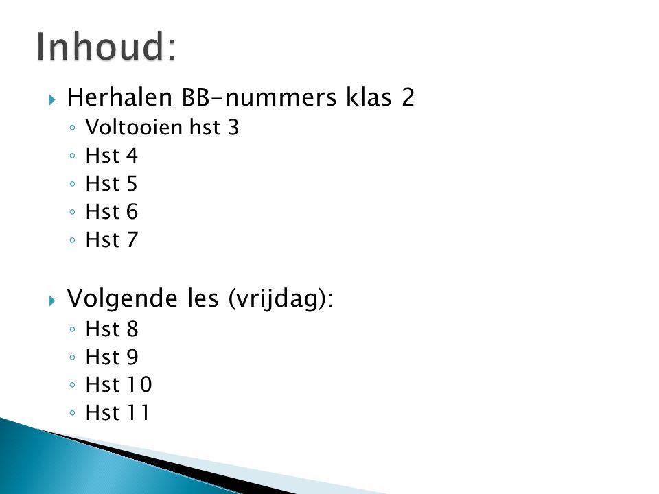 Inhoud: Herhalen BB-nummers klas 2 Volgende les (vrijdag):
