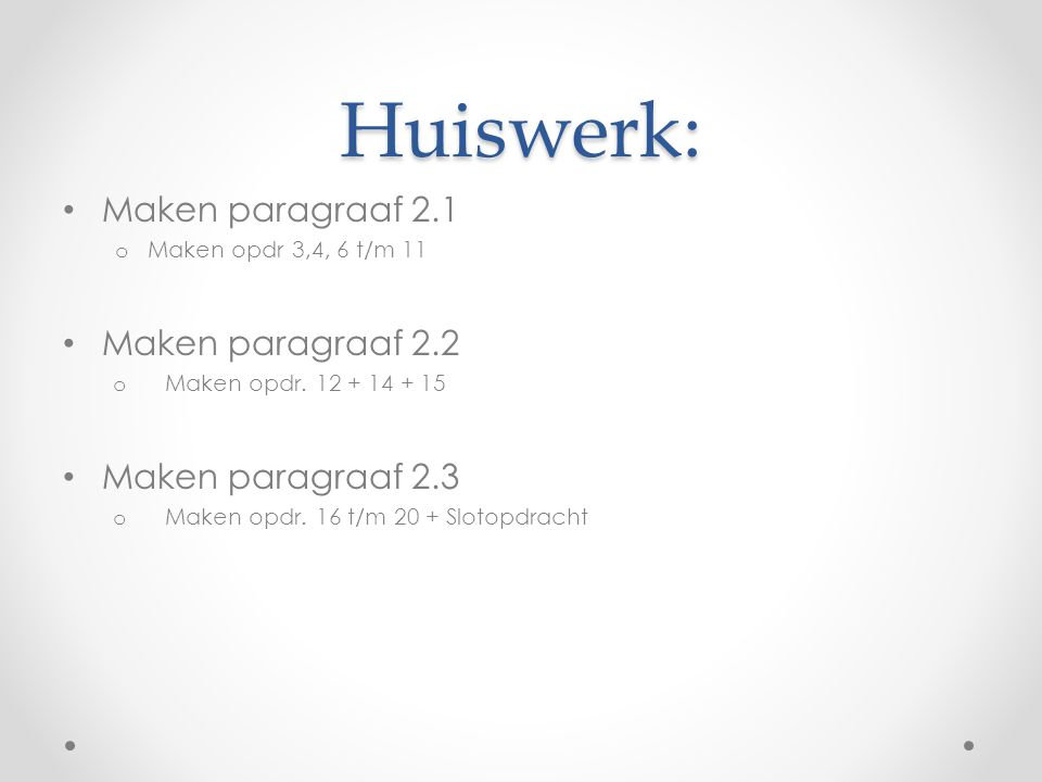 Huiswerk: Maken paragraaf 2.1 Maken paragraaf 2.2 Maken paragraaf 2.3