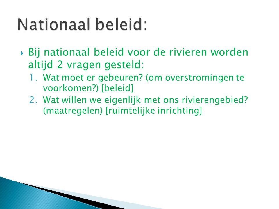 Nationaal beleid: Bij nationaal beleid voor de rivieren worden altijd 2 vragen gesteld: