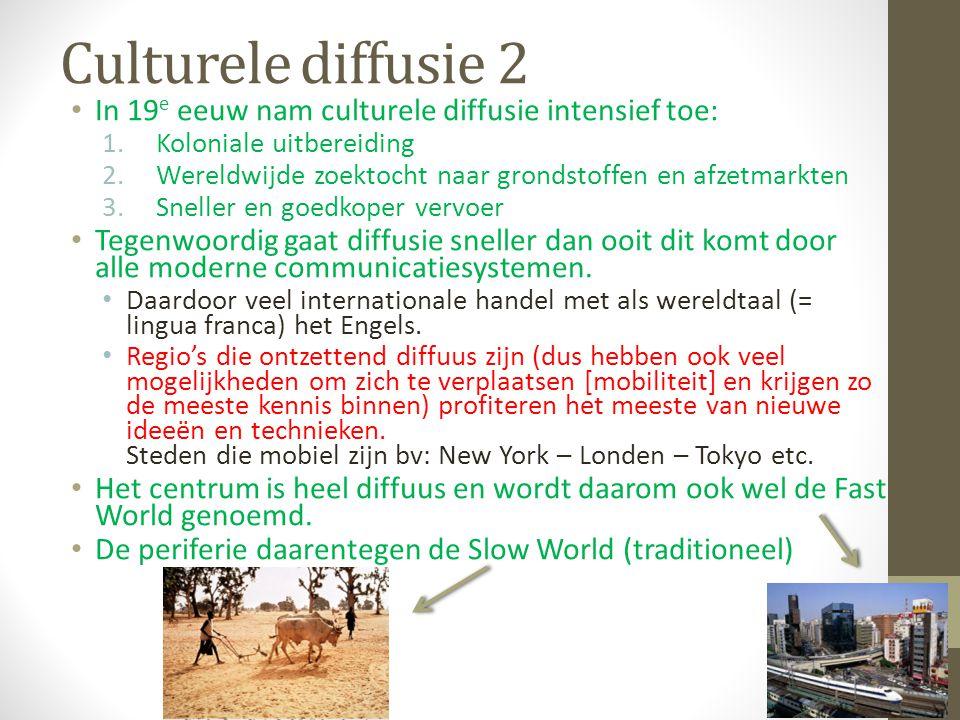 Culturele diffusie 2 In 19e eeuw nam culturele diffusie intensief toe: