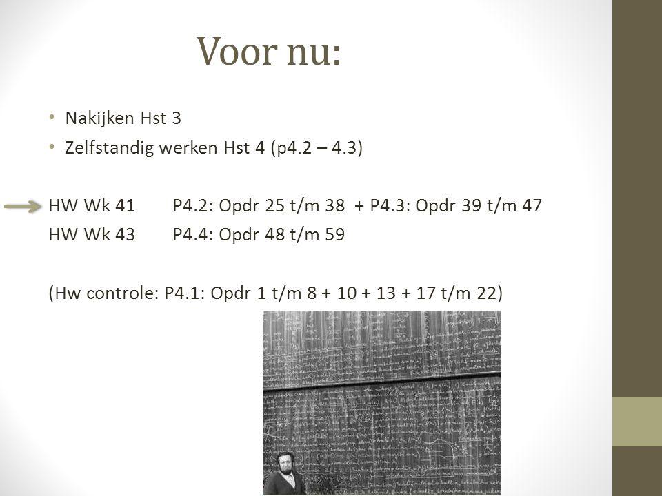 Voor nu: Nakijken Hst 3 Zelfstandig werken Hst 4 (p4.2 – 4.3)