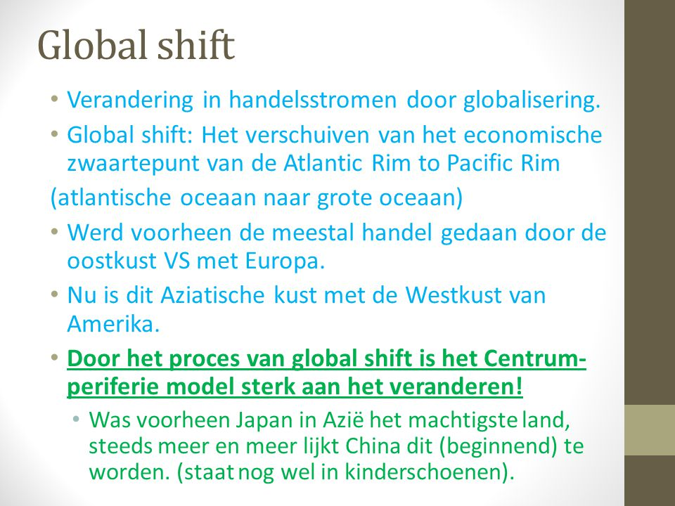 Global shift Verandering in handelsstromen door globalisering.