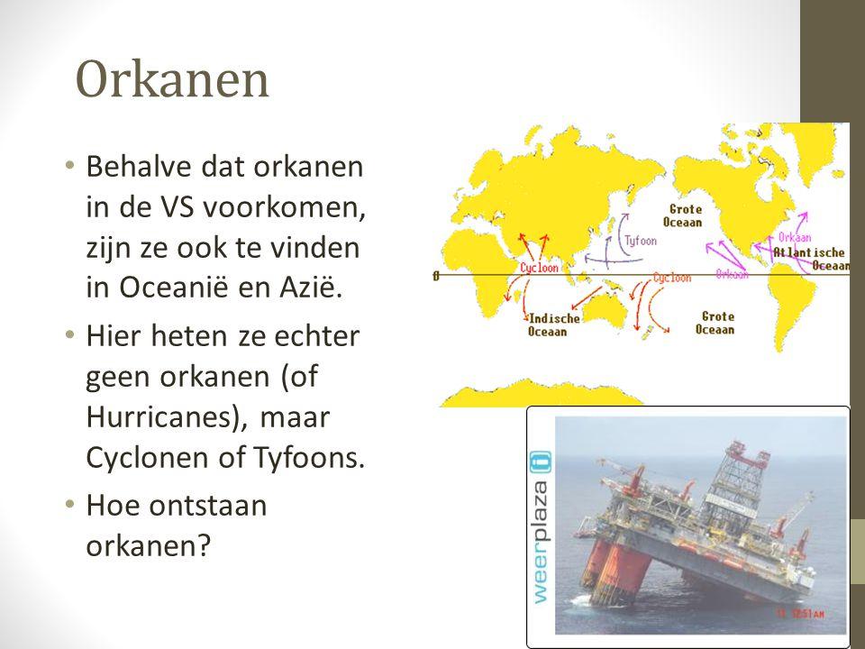 Orkanen Behalve dat orkanen in de VS voorkomen, zijn ze ook te vinden in Oceanië en Azië.