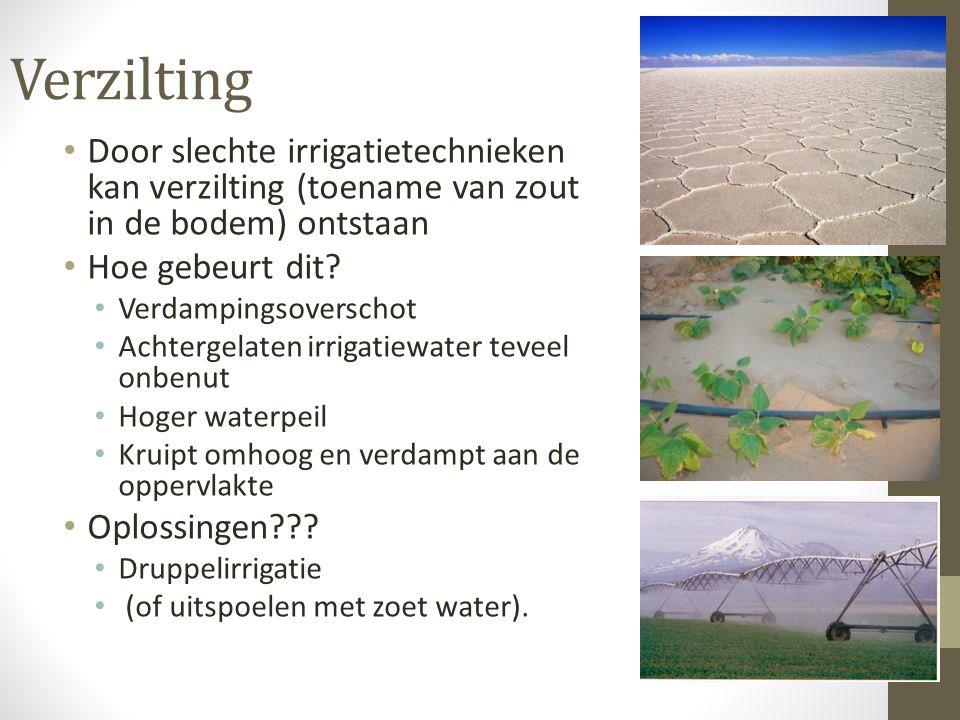 Verzilting Door slechte irrigatietechnieken kan verzilting (toename van zout in de bodem) ontstaan.