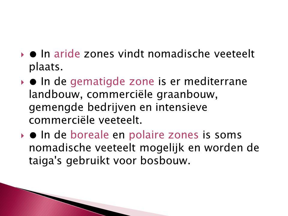 ● In aride zones vindt nomadische veeteelt plaats.