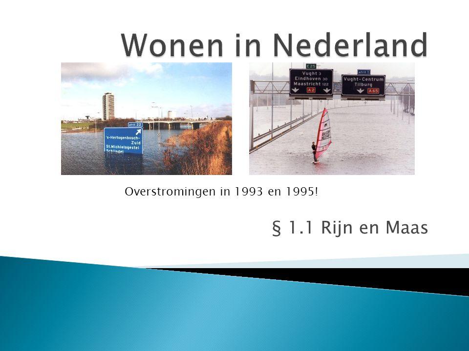 Wonen in Nederland Overstromingen in 1993 en 1995! § 1.1 Rijn en Maas