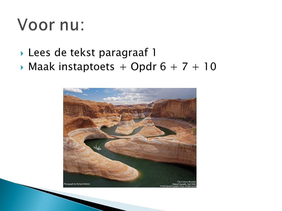 Voor nu: Lees de tekst paragraaf 1 Maak instaptoets + Opdr 6 + 7 + 10