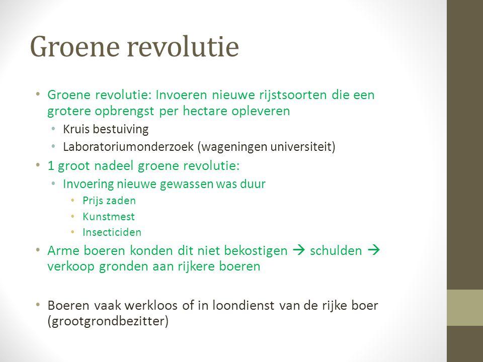 Groene revolutie Groene revolutie: Invoeren nieuwe rijstsoorten die een grotere opbrengst per hectare opleveren.
