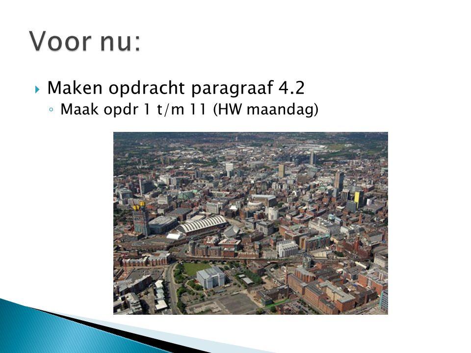 Voor nu: Maken opdracht paragraaf 4.2 Maak opdr 1 t/m 11 (HW maandag)